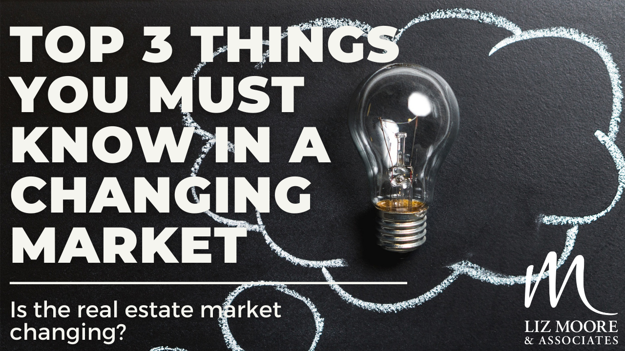 Top 3 Things You Should Know in a Changing Real Estate Market